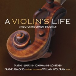 A Violin's Life: Music for the 'Lipinski' Stradavari
