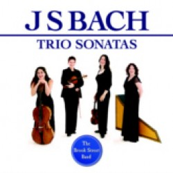 The Brook Street Band: J S Bach Trio Sonatas